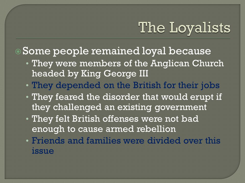 The Loyalists Some people remained loyal because