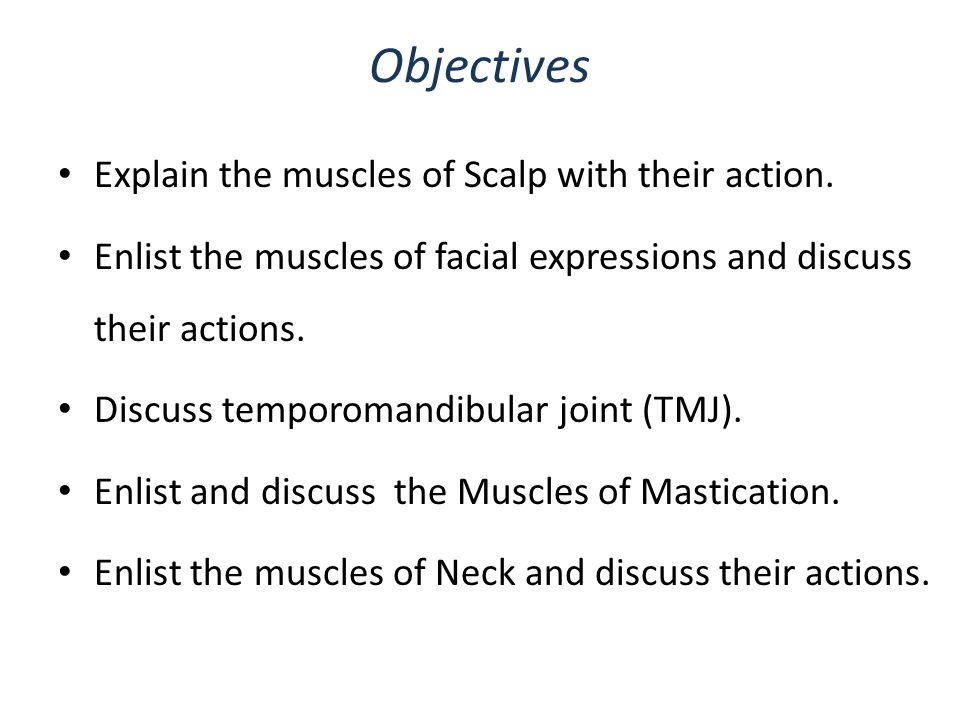 Objectives Explain the muscles of Scalp with their action.