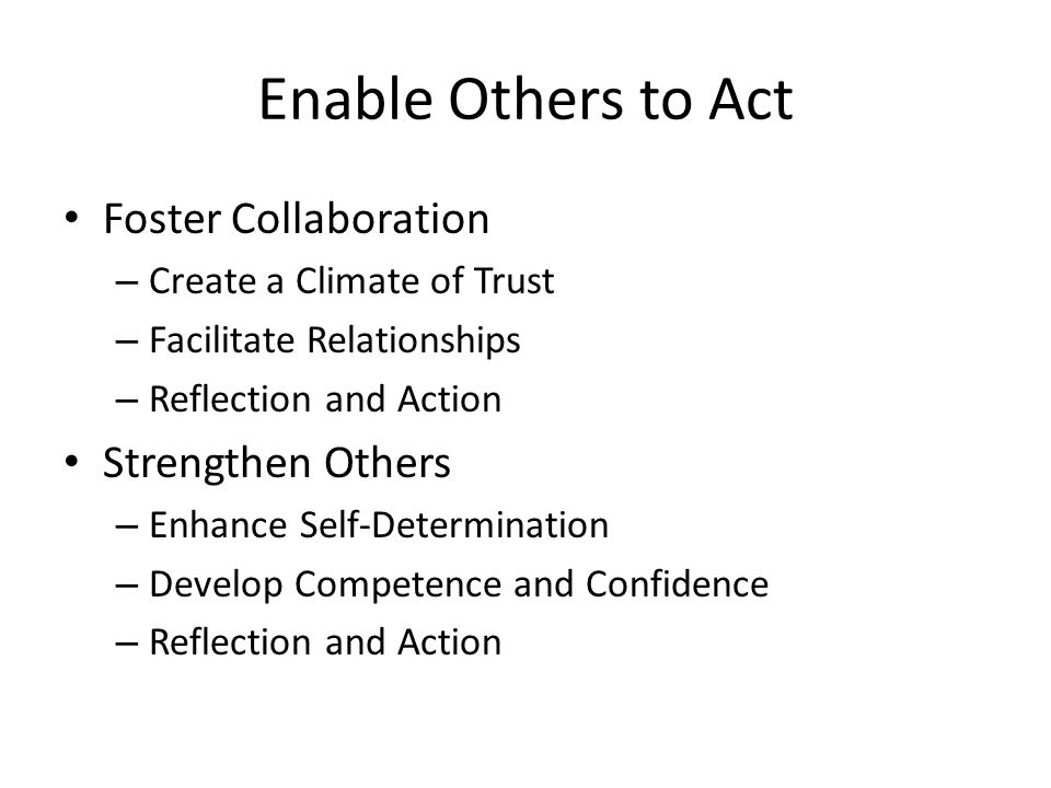 Enable Others to Act Foster Collaboration Strengthen Others