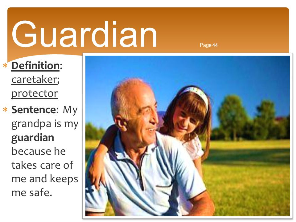 Guardian Page 44 Definition: caretaker; protector