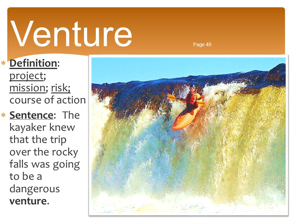Venture Page 40 Definition: project; mission; risk; course of action