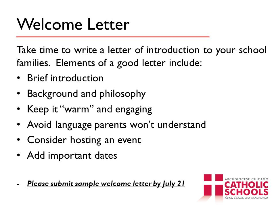 Welcome Letter Take time to write a letter of introduction to your school families. Elements of a good letter include:
