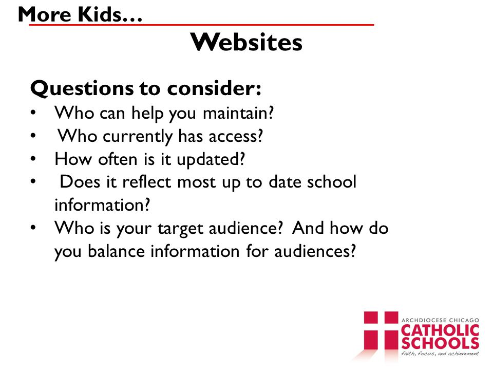 Websites More Kids… Questions to consider: Who can help you maintain