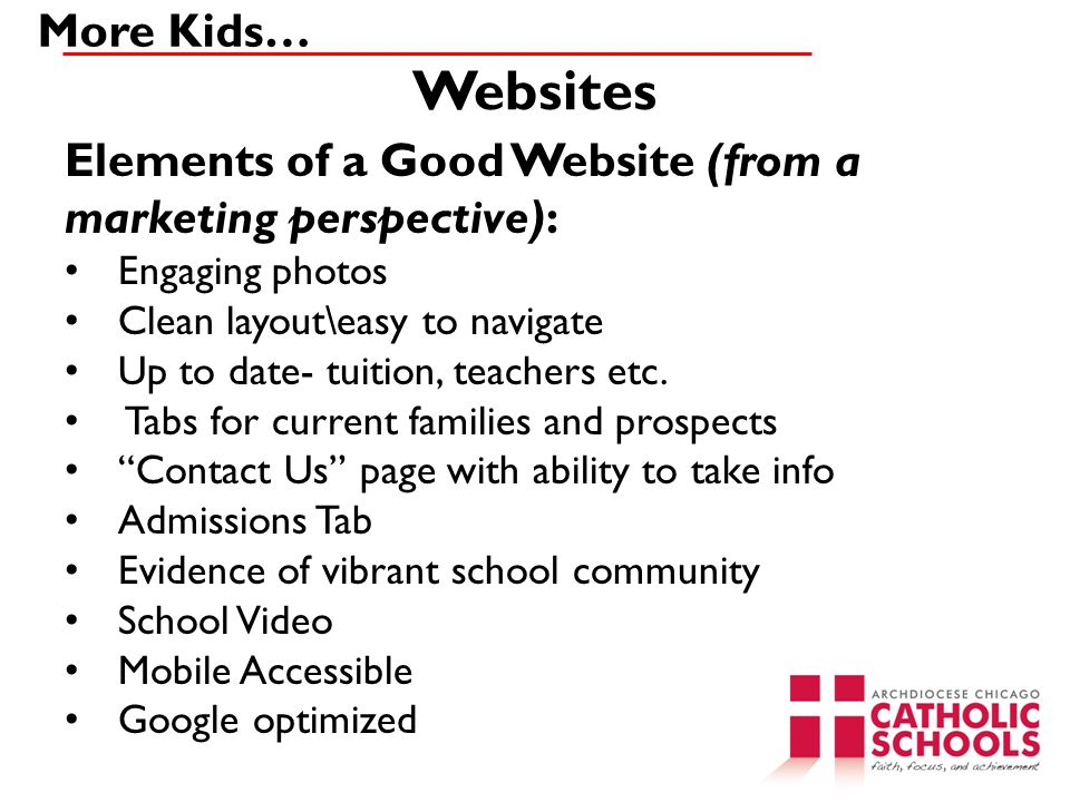 More Kids… Websites. Elements of a Good Website (from a marketing perspective): Engaging photos. Clean layout\easy to navigate.