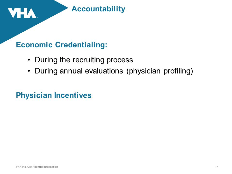 Accountability Economic Credentialing: During the recruiting process. During annual evaluations (physician profiling)