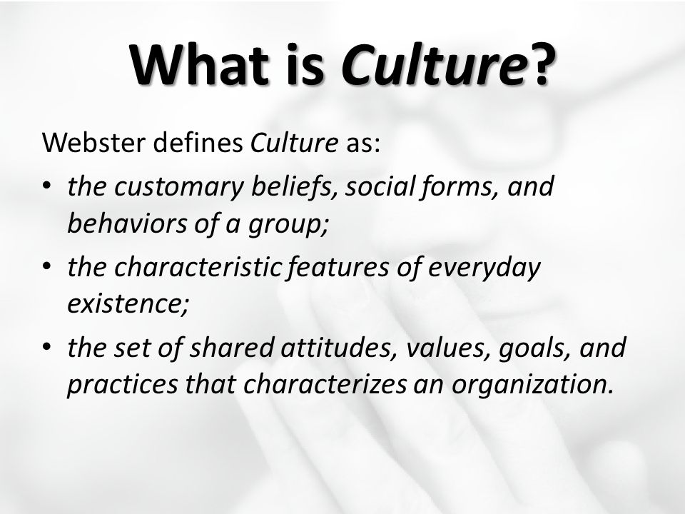 What is Culture Webster defines Culture as:
