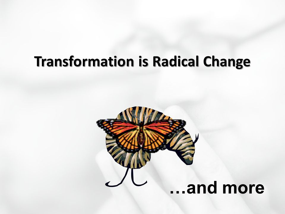 Transformation is Radical Change