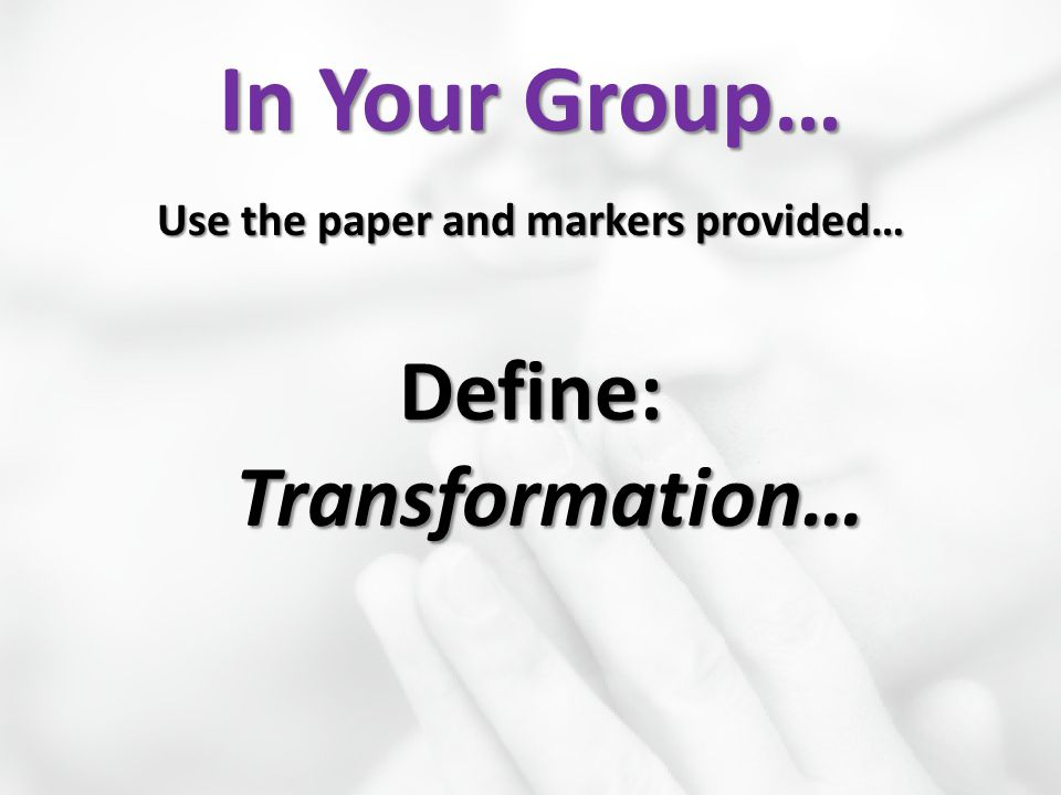 Use the paper and markers provided… Define: Transformation…