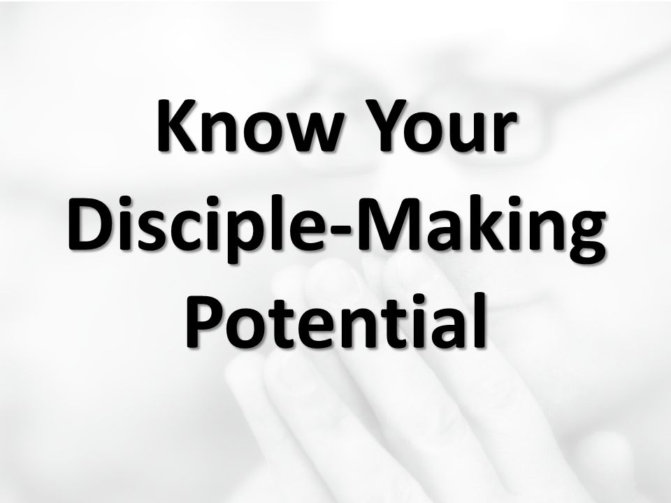 Know Your Disciple-Making Potential