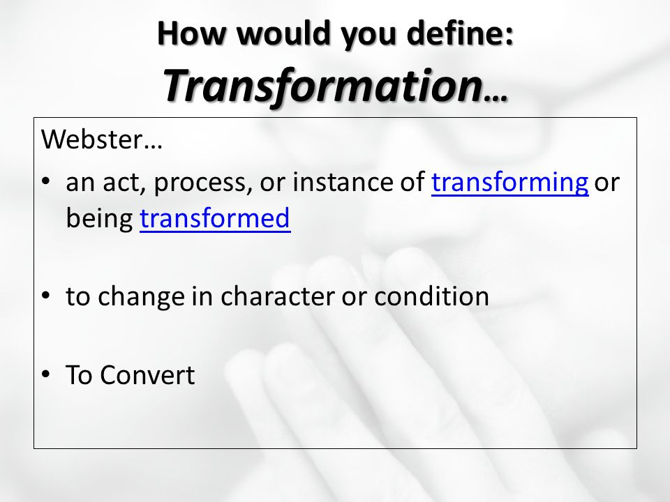 How would you define: Transformation…