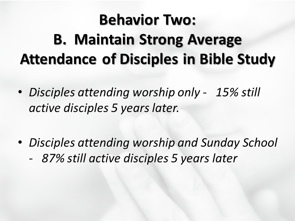 Behavior Two: B. Maintain Strong Average Attendance of Disciples in Bible Study
