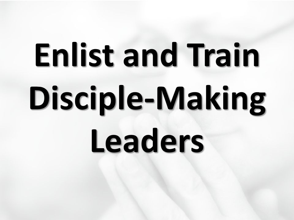 Enlist and Train Disciple-Making Leaders