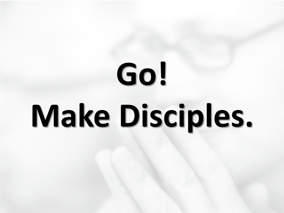 Go! Make Disciples.
