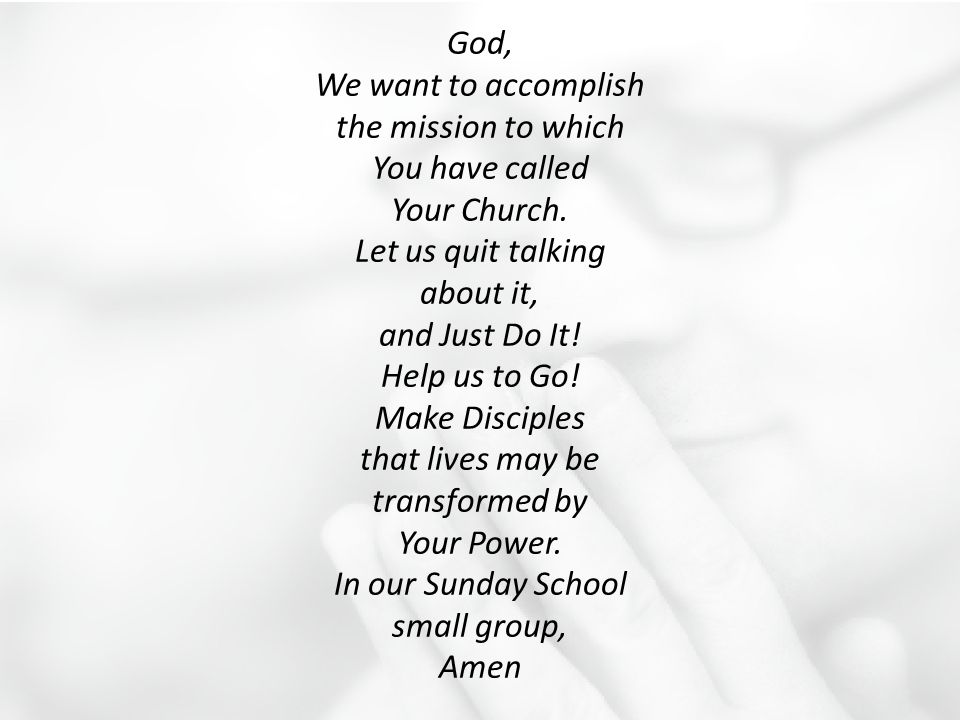 God, We want to accomplish the mission to which You have called Your Church.