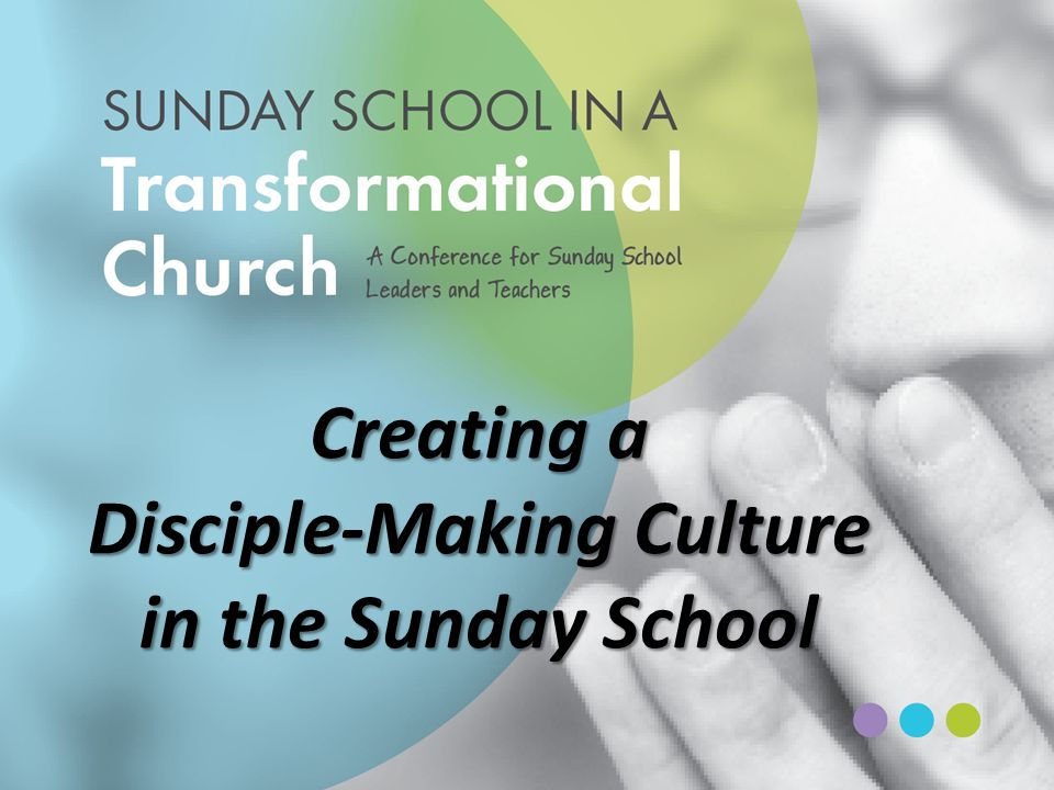 Creating a Disciple-Making Culture in the Sunday School