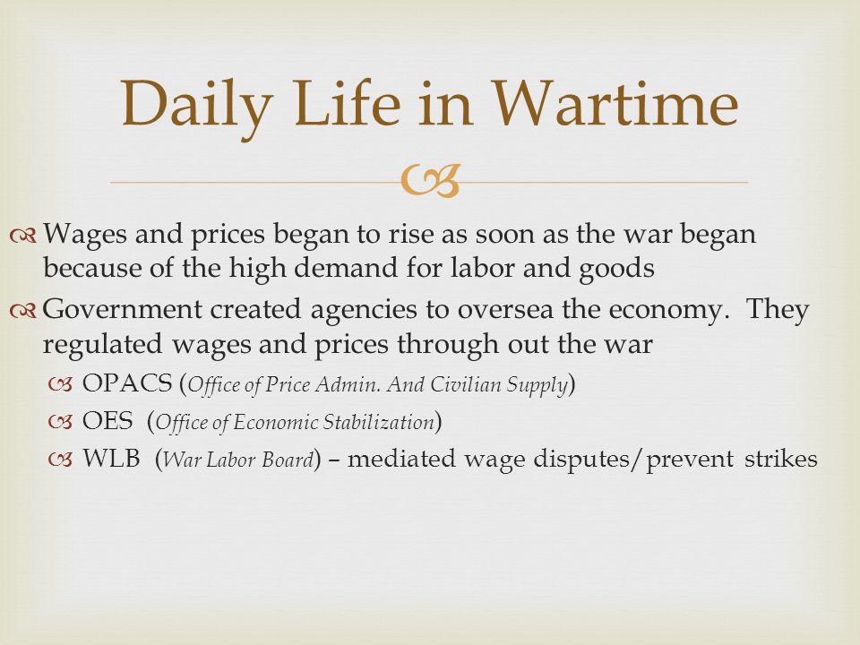 Daily Life in Wartime Wages and prices began to rise as soon as the war began because of the high demand for labor and goods.