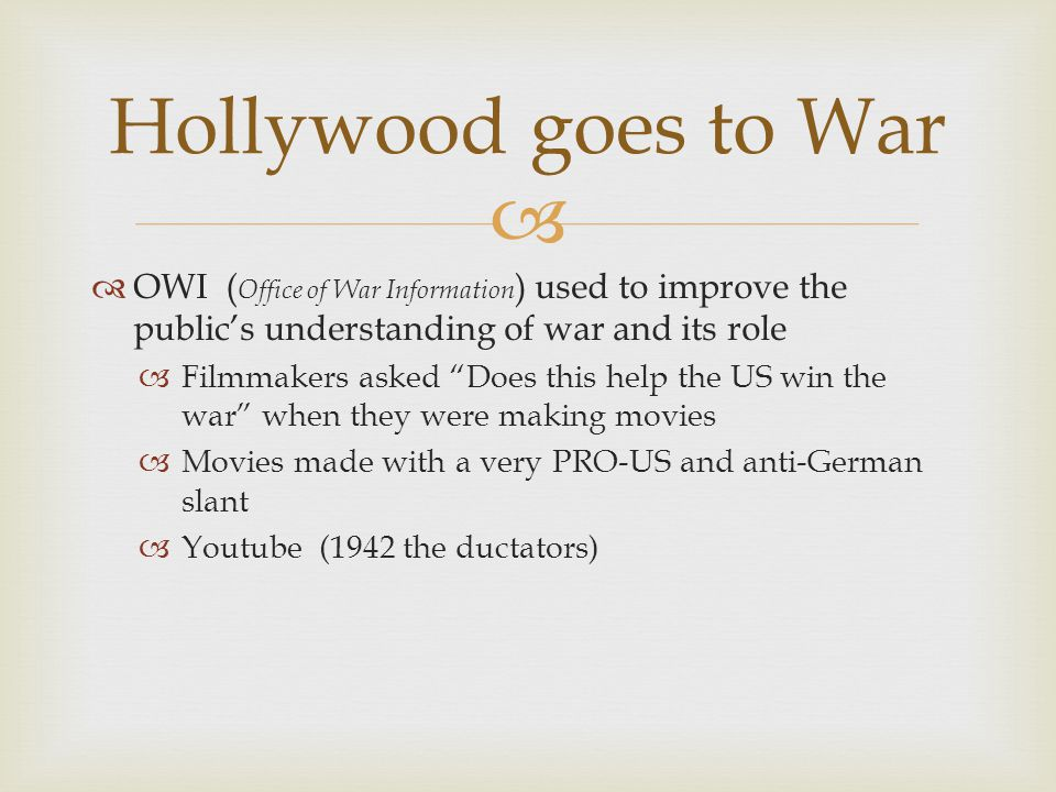 Hollywood goes to War OWI (Office of War Information) used to improve the public's understanding of war and its role.