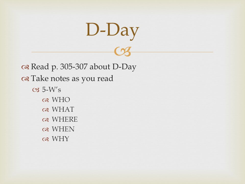 D-Day Read p. 305-307 about D-Day Take notes as you read 5-W's WHO