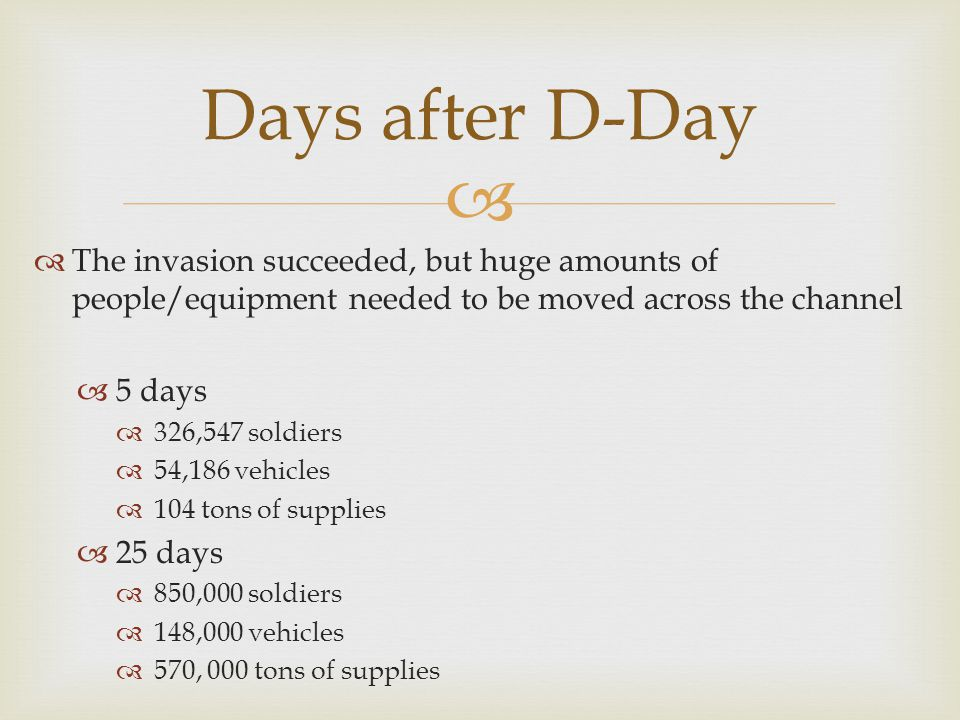 Days after D-Day The invasion succeeded, but huge amounts of people/equipment needed to be moved across the channel.