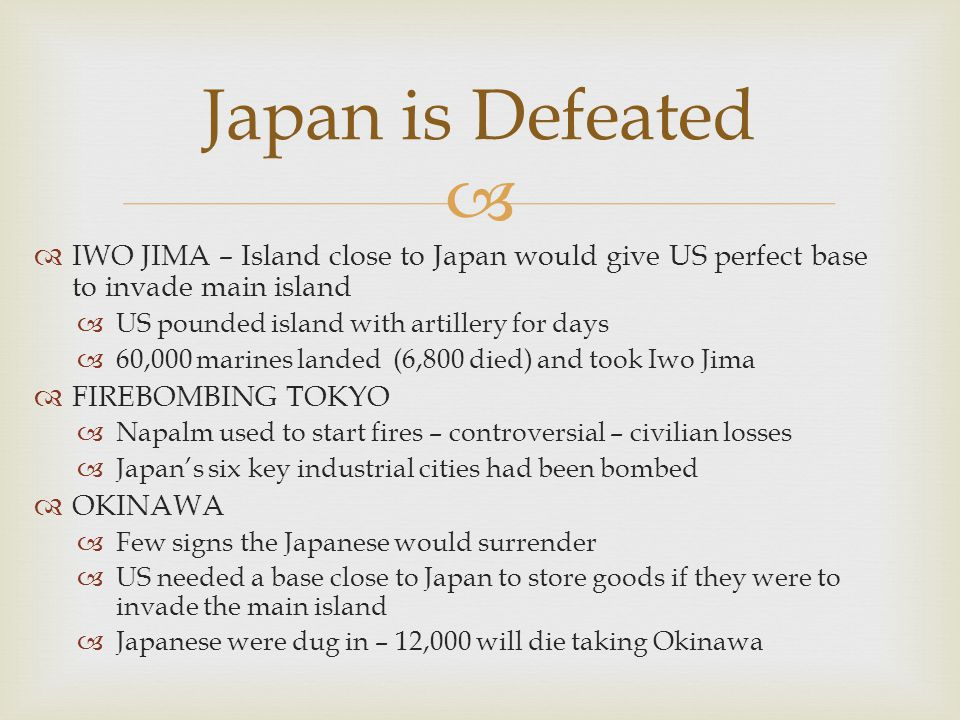 Japan is Defeated IWO JIMA – Island close to Japan would give US perfect base to invade main island.