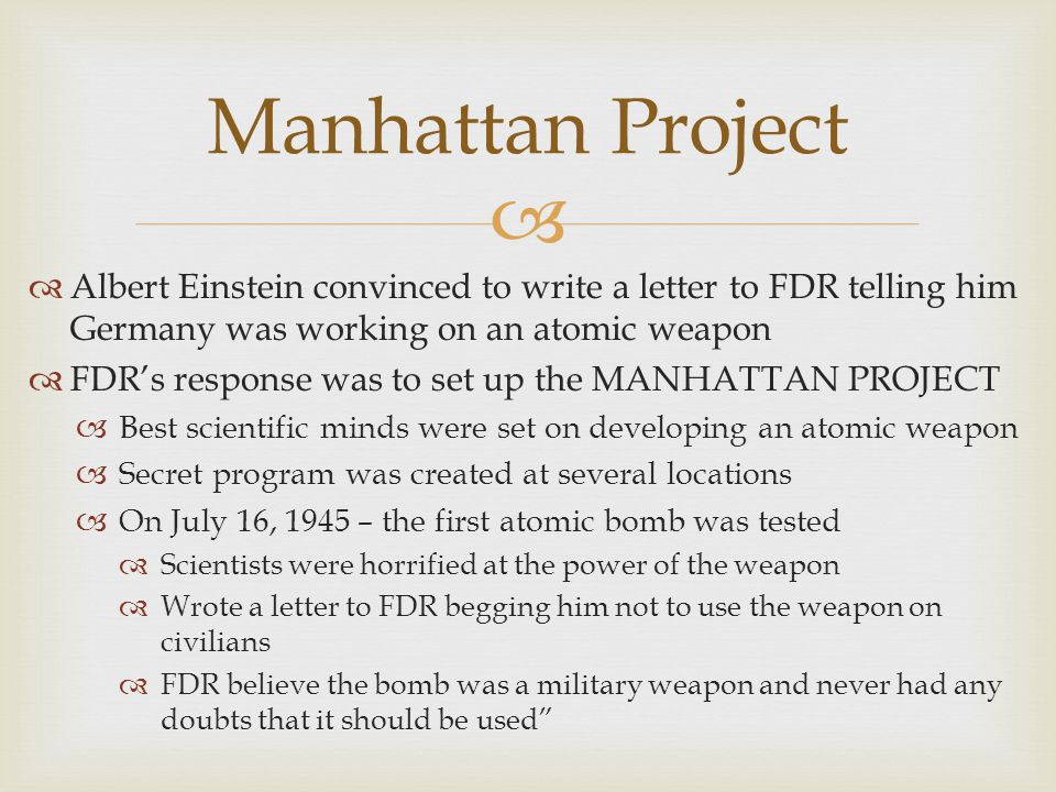 Manhattan Project Albert Einstein convinced to write a letter to FDR telling him Germany was working on an atomic weapon.