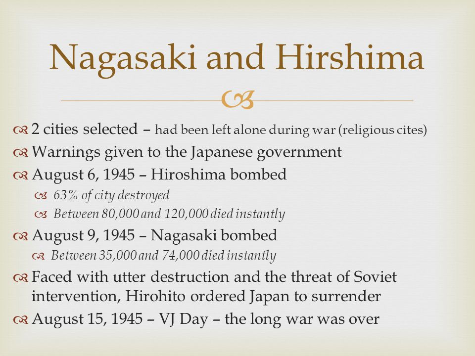Nagasaki and Hirshima 2 cities selected – had been left alone during war (religious cites) Warnings given to the Japanese government.