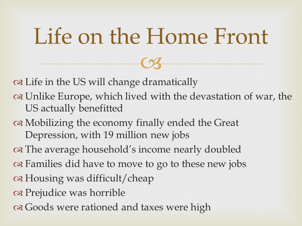 Life on the Home Front Life in the US will change dramatically