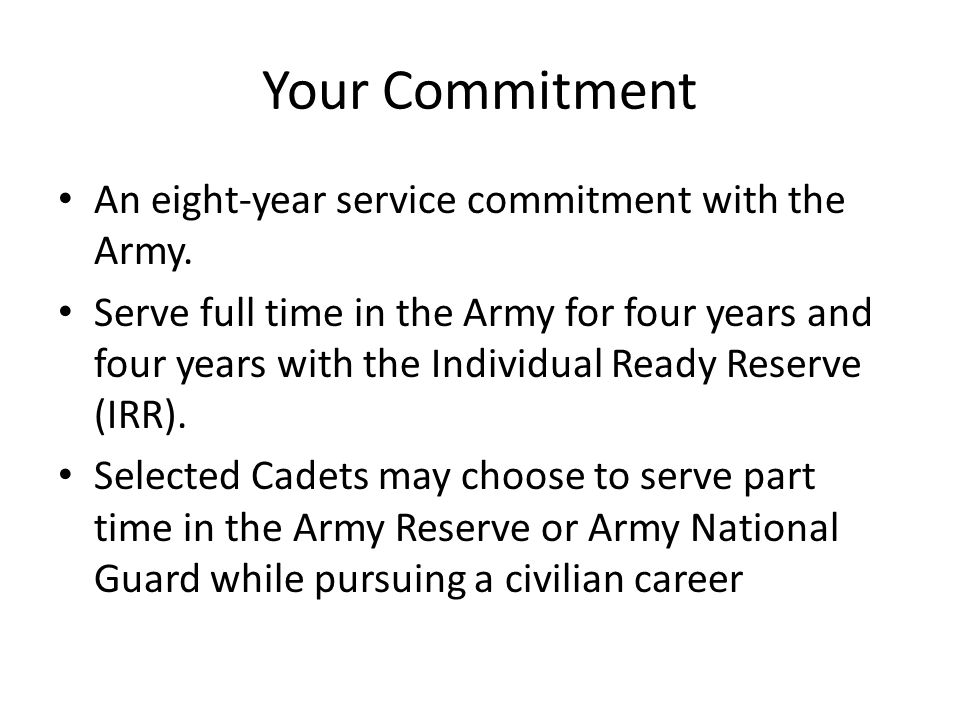 Your Commitment An eight-year service commitment with the Army.