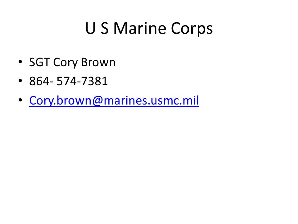 U S Marine Corps SGT Cory Brown 864- 574-7381