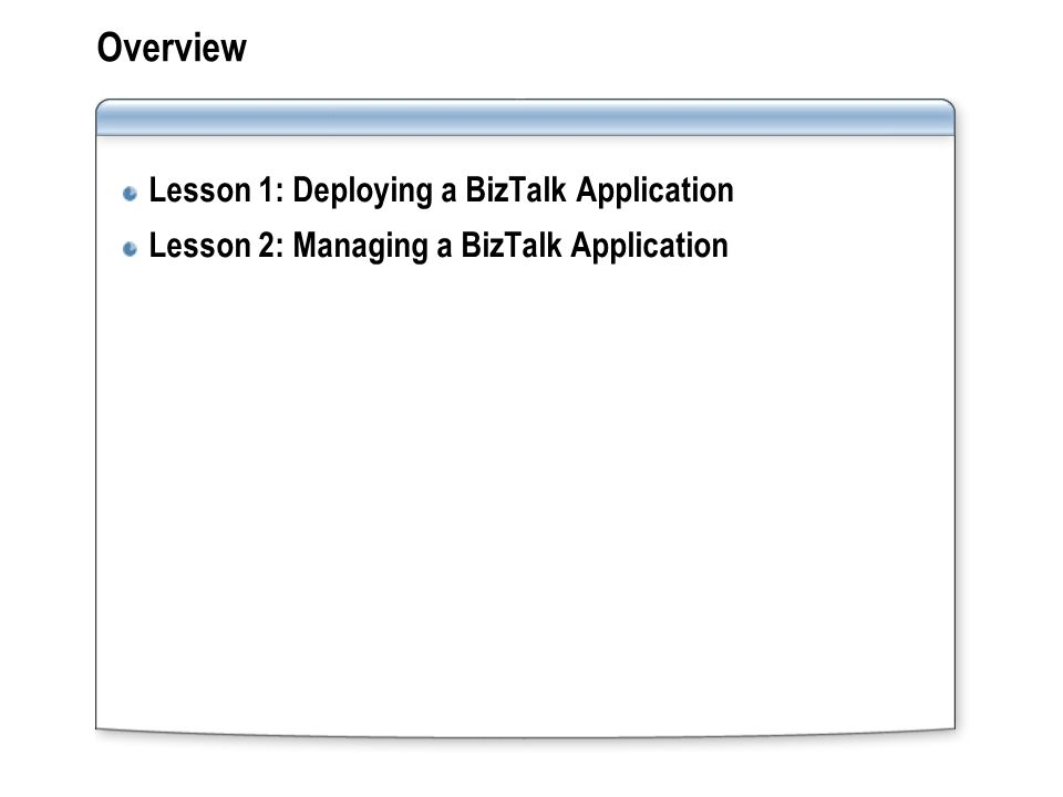 Overview Lesson 1: Deploying a BizTalk Application