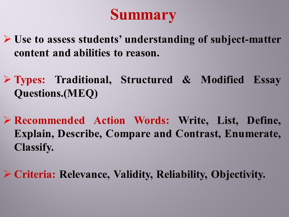 Summary Use to assess students' understanding of subject-matter content and abilities to reason.