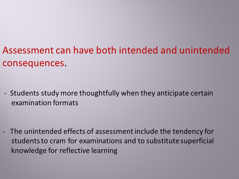 Assessment can have both intended and unintended consequences.