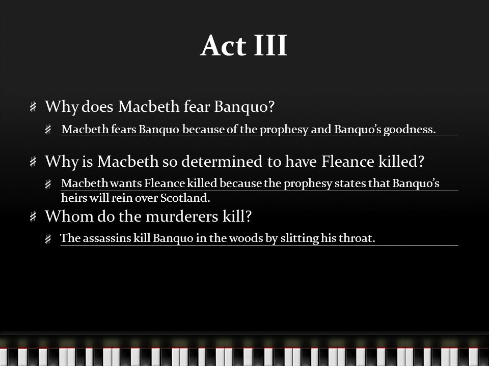 Act III Why does Macbeth fear Banquo