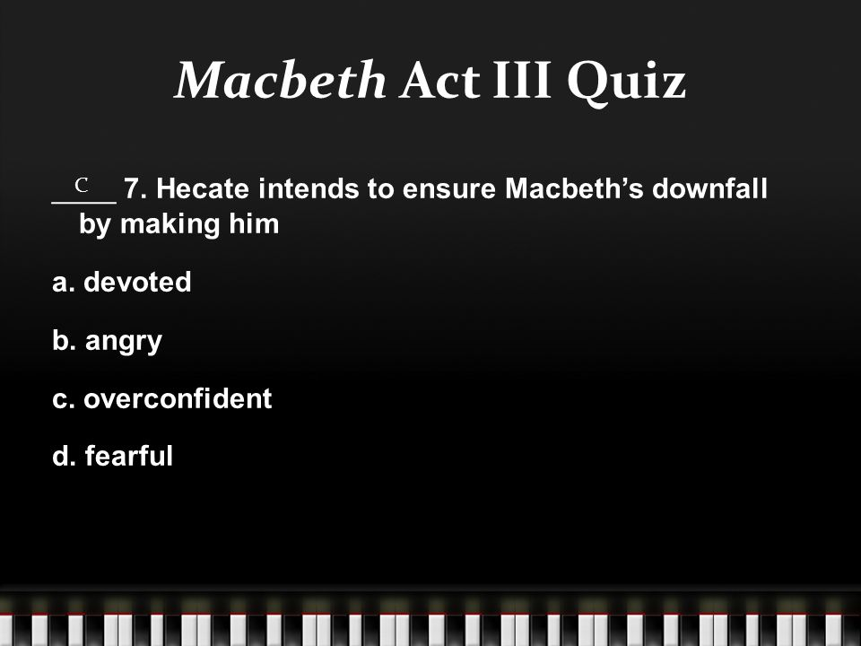 macbeths downfall Macbeths downfall in the beginning of the play macbeth, macbeth is a successful and noble thane of glamis the witches tell macbeth prophecies that guide him to his downfall, but in the end it was his own selfish decisions that caused his demise.