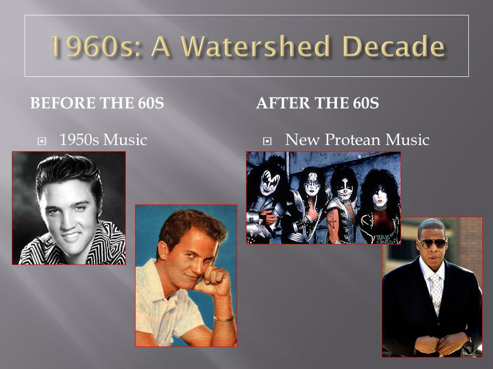 1960s: A Watershed Decade Before the 60s After the 60s 1950s Music