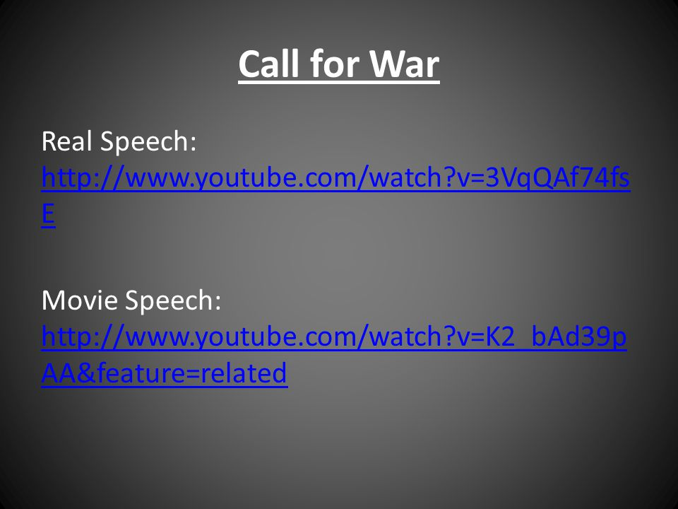 Call for War Real Speech: http://www.youtube.com/watch v=3VqQAf74fsE Movie Speech: http://www.youtube.com/watch v=K2_bAd39pAA&feature=related
