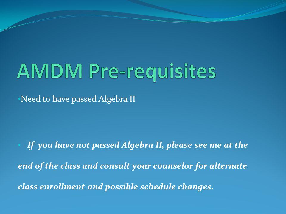 AMDM Pre-requisites Need to have passed Algebra II