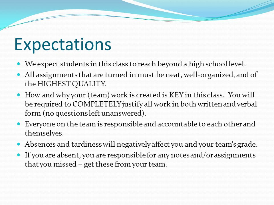 Expectations We expect students in this class to reach beyond a high school level.