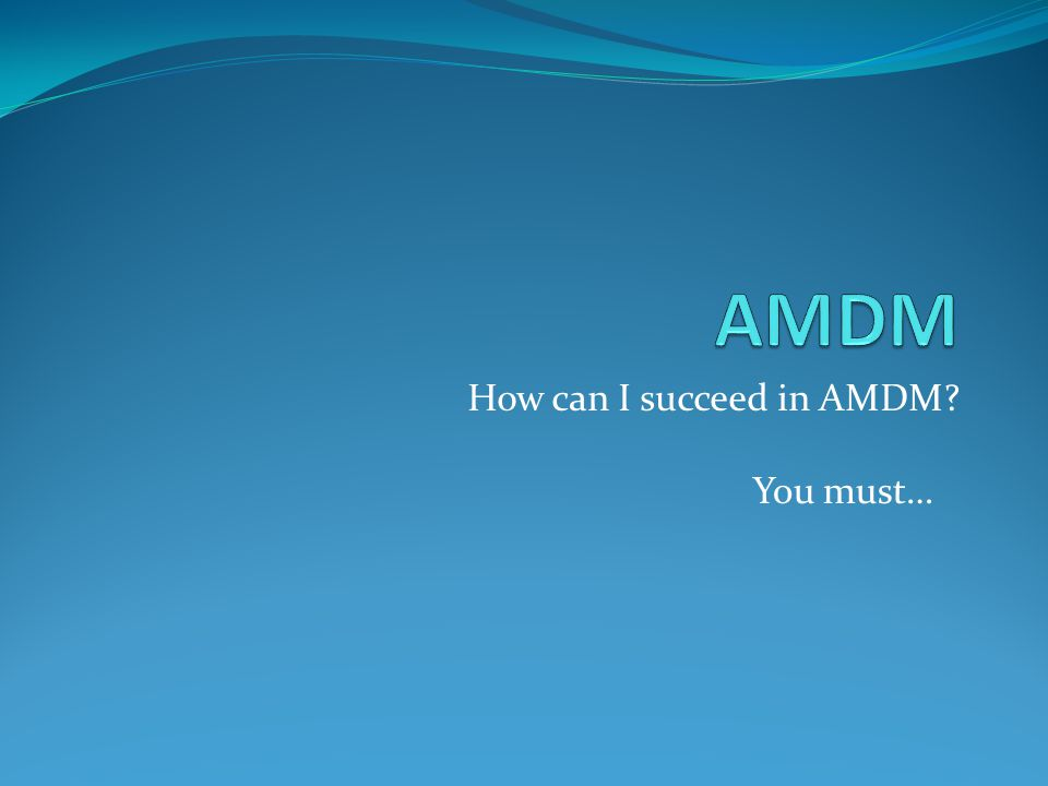 How can I succeed in AMDM