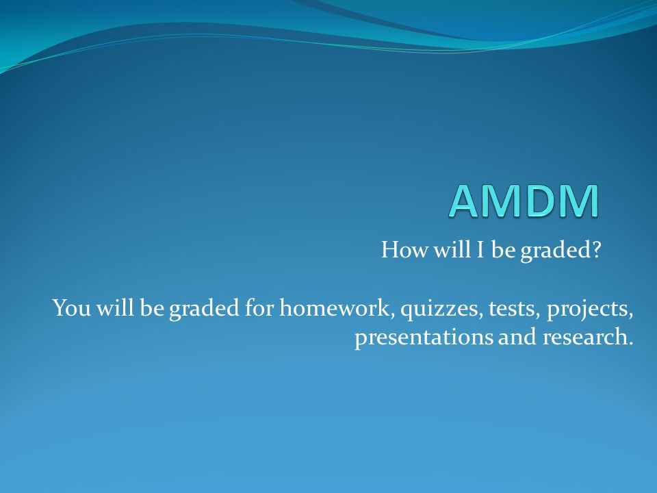 AMDM How will I be graded