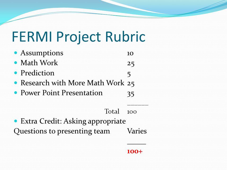 FERMI Project Rubric Assumptions 10 Math Work 25 Prediction 5