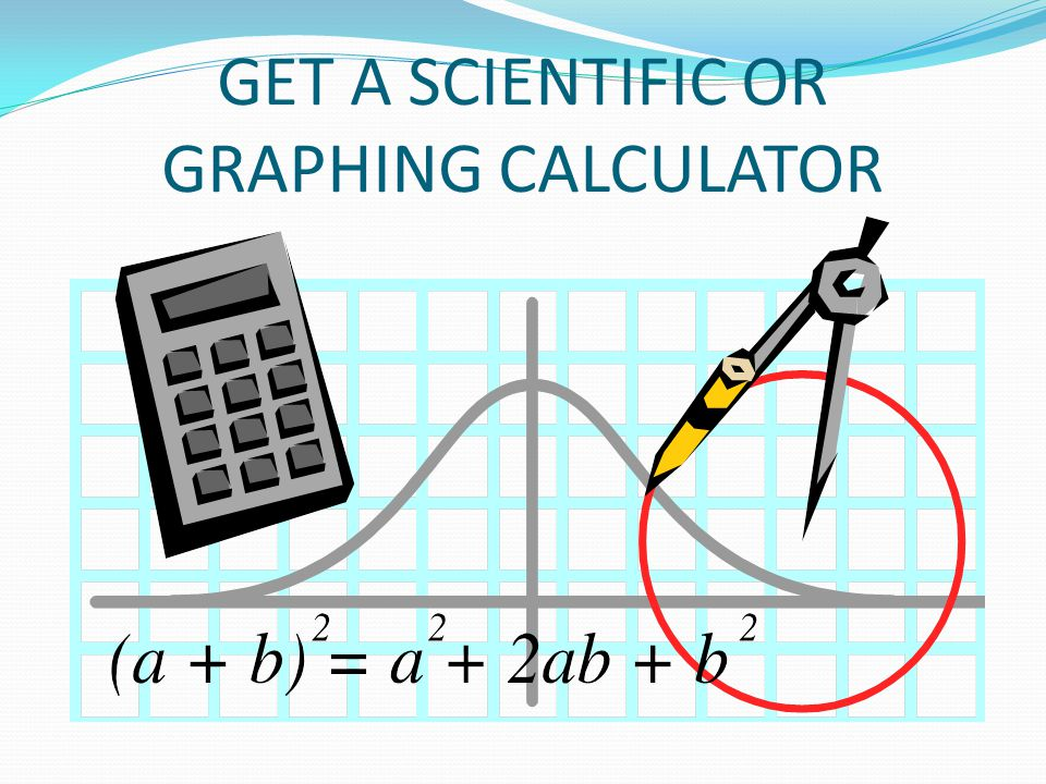 GET A SCIENTIFIC OR GRAPHING CALCULATOR