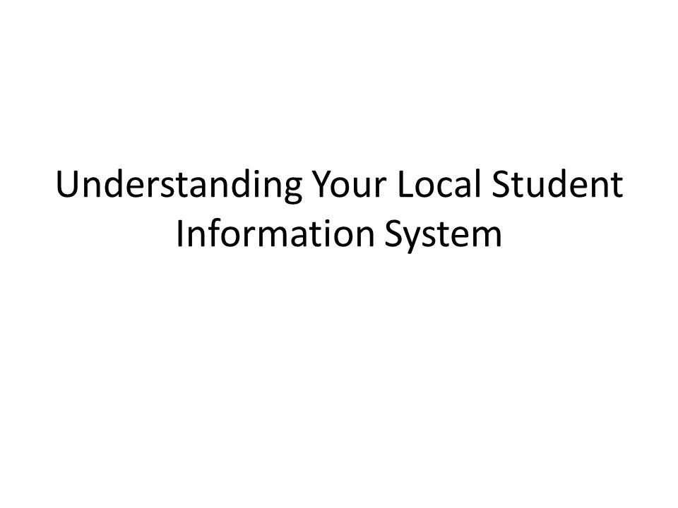 Understanding Your Local Student Information System