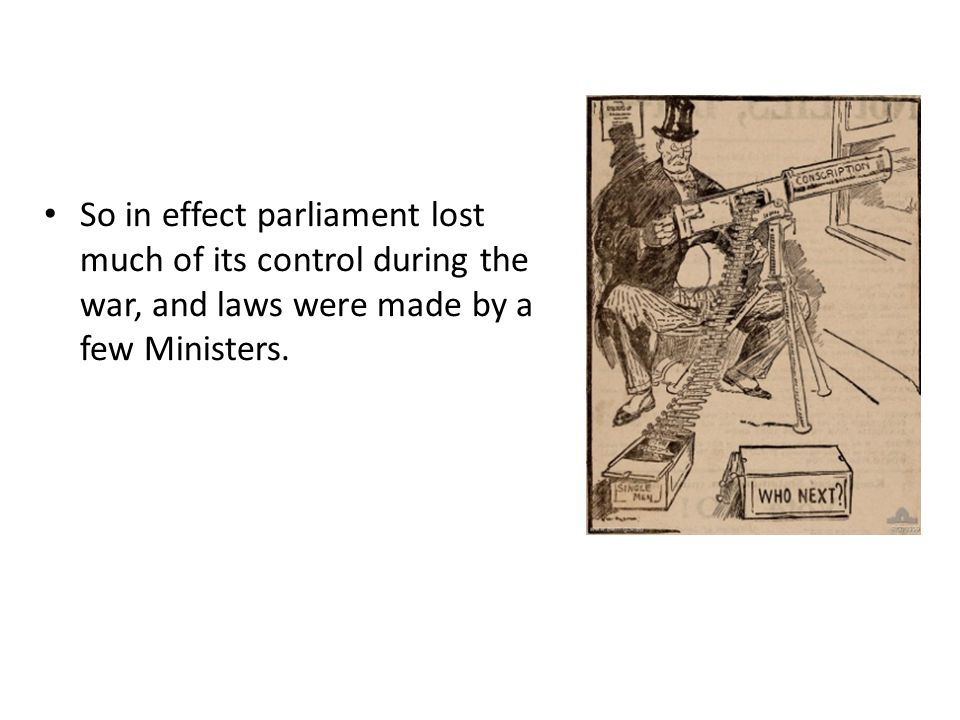 So in effect parliament lost much of its control during the war, and laws were made by a few Ministers.