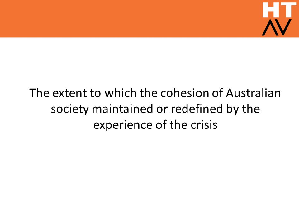 The extent to which the cohesion of Australian society maintained or redefined by the experience of the crisis