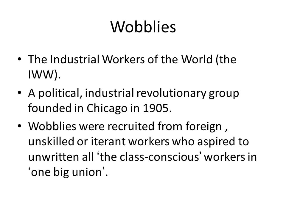 Wobblies The Industrial Workers of the World (the IWW).