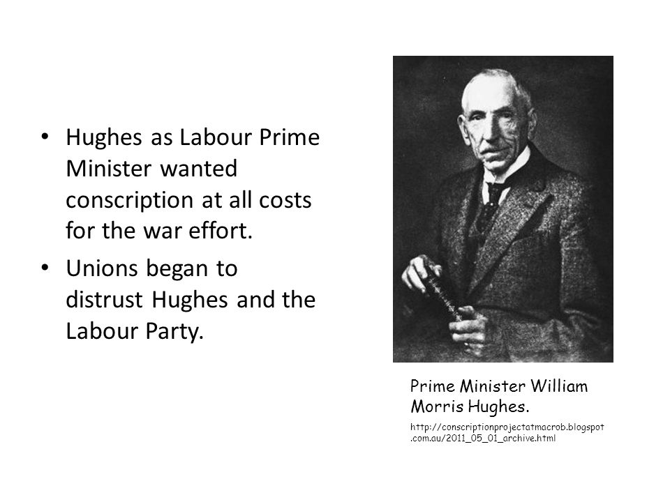 Unions began to distrust Hughes and the Labour Party.