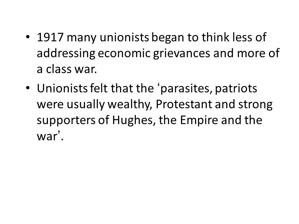 1917 many unionists began to think less of addressing economic grievances and more of a class war.