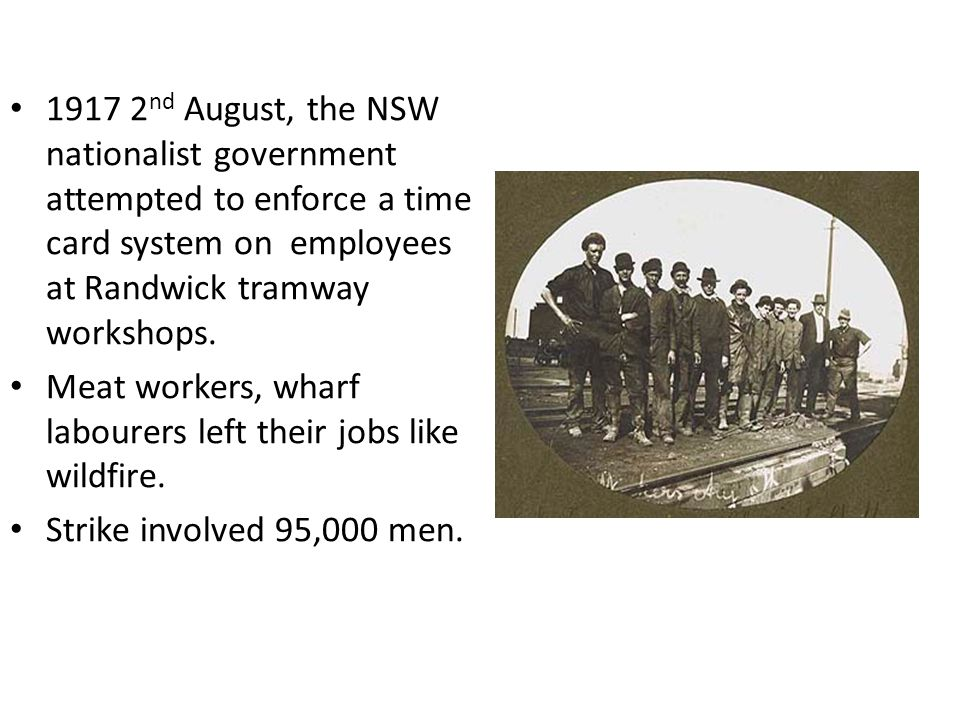 1917 2nd August, the NSW nationalist government attempted to enforce a time card system on employees at Randwick tramway workshops.