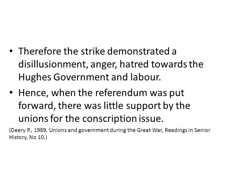 Therefore the strike demonstrated a disillusionment, anger, hatred towards the Hughes Government and labour.
